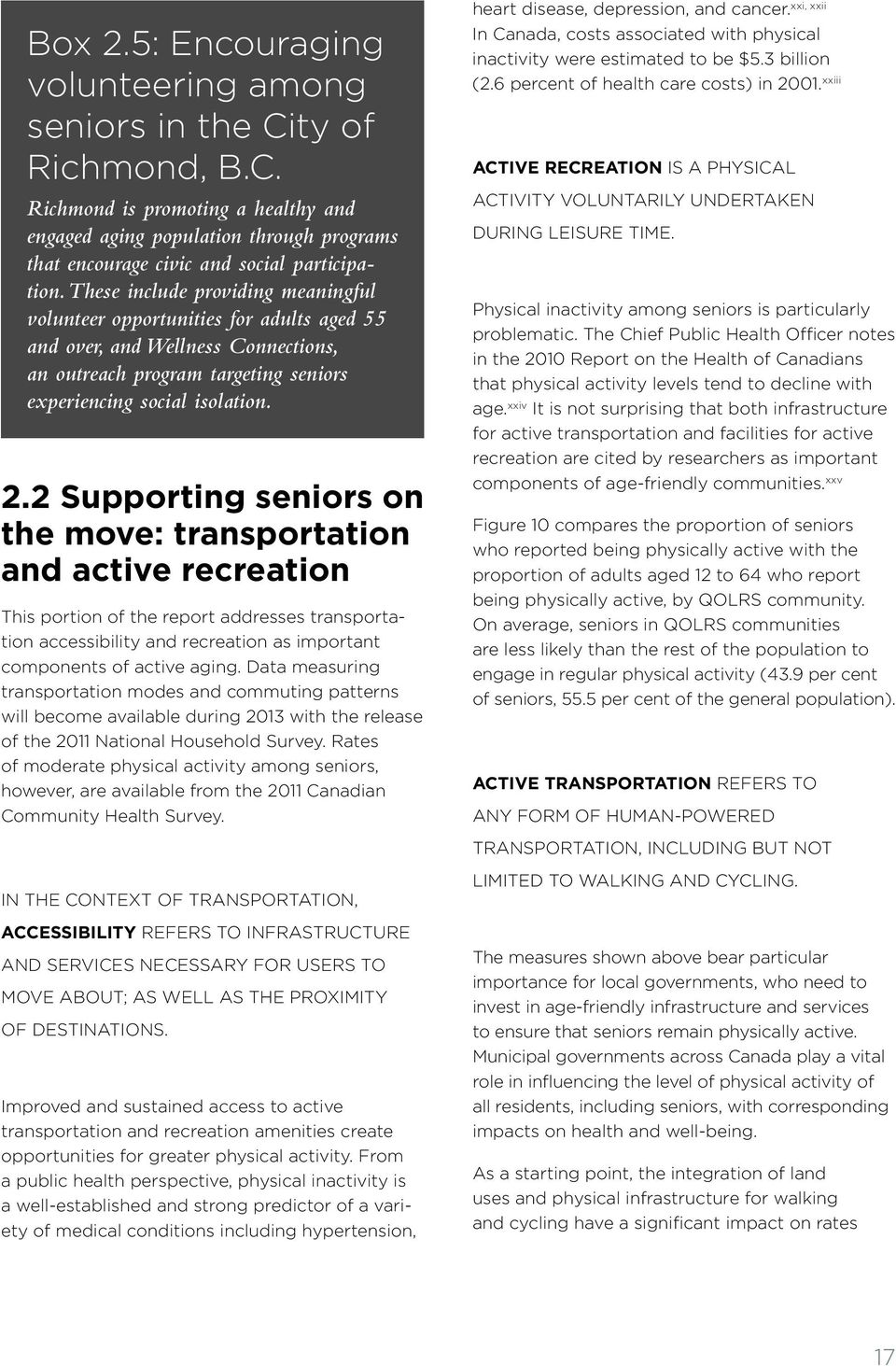 2 Supporting seniors on the move: transportation and active recreation This portion of the report addresses transportation accessibility and recreation as important components of active aging.