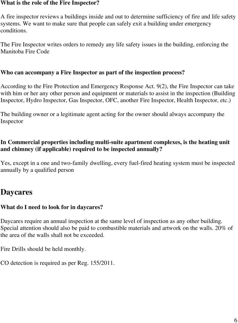 The Fire Inspector writes orders to remedy any life safety issues in the building, enforcing the Manitoba Fire Code Who can accompany a Fire Inspector as part of the inspection process?