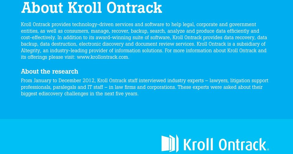 In addition to its award-winning suite of software, Kroll Ontrack provides data recovery, data backup, data destruction, electronic discovery and document review services.