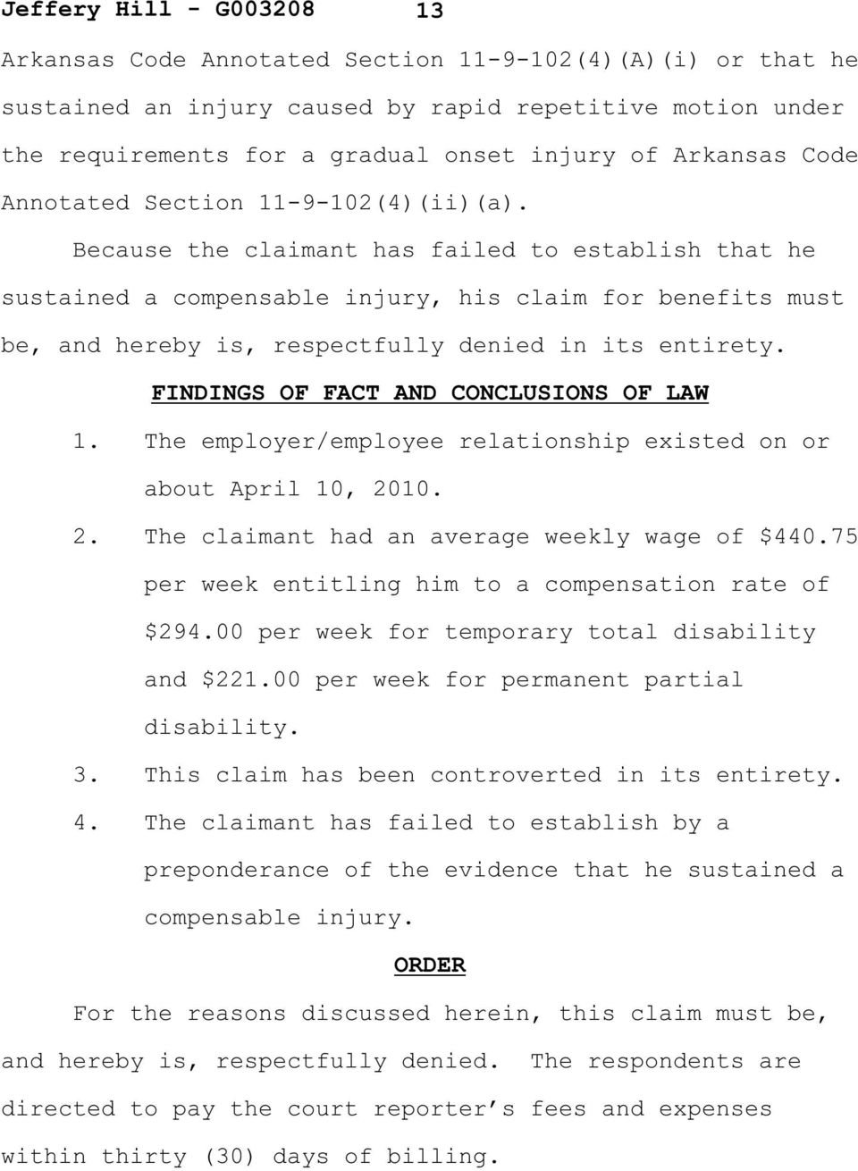 FINDINGS OF FACT AND CONCLUSIONS OF LAW 1. The employer/employee relationship existed on or about April 10, 2010. 2. The claimant had an average weekly wage of $440.