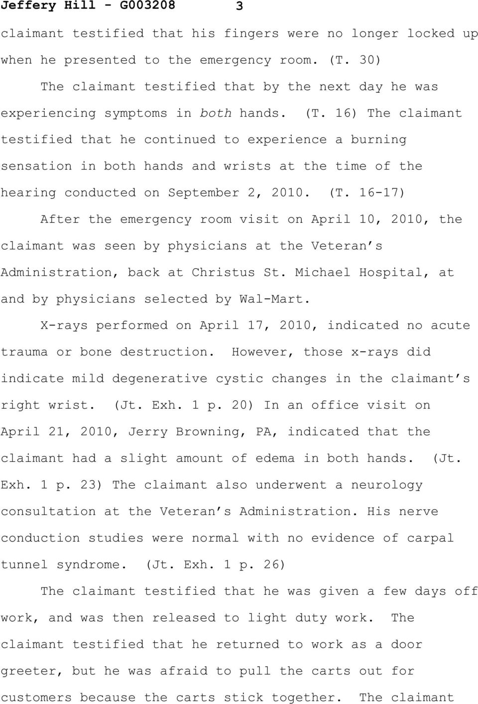 16-17) After the emergency room visit on April 10, 2010, the claimant was seen by physicians at the Veteran s Administration, back at Christus St.