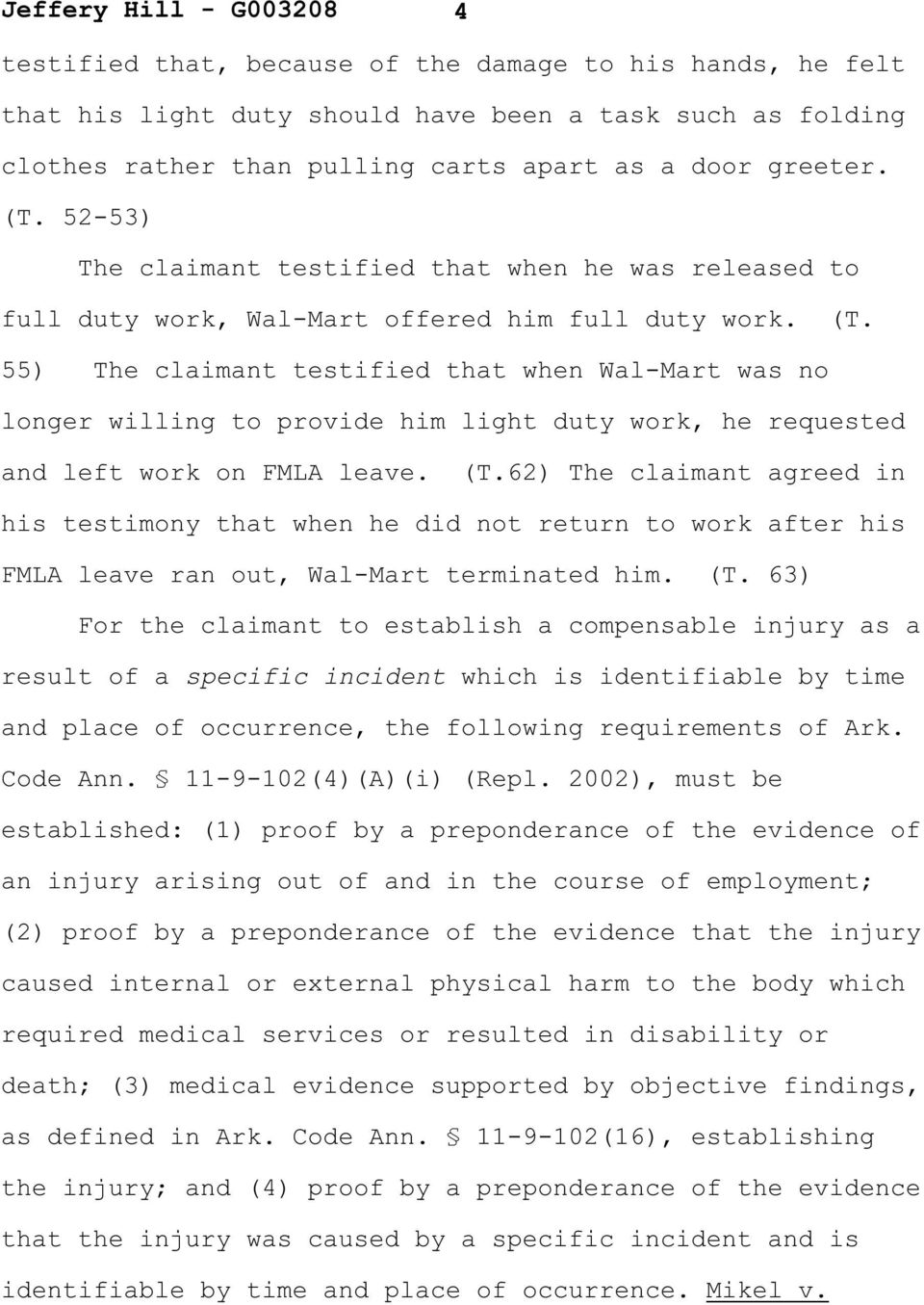 55) The claimant testified that when Wal-Mart was no longer willing to provide him light duty work, he requested and left work on FMLA leave. (T.