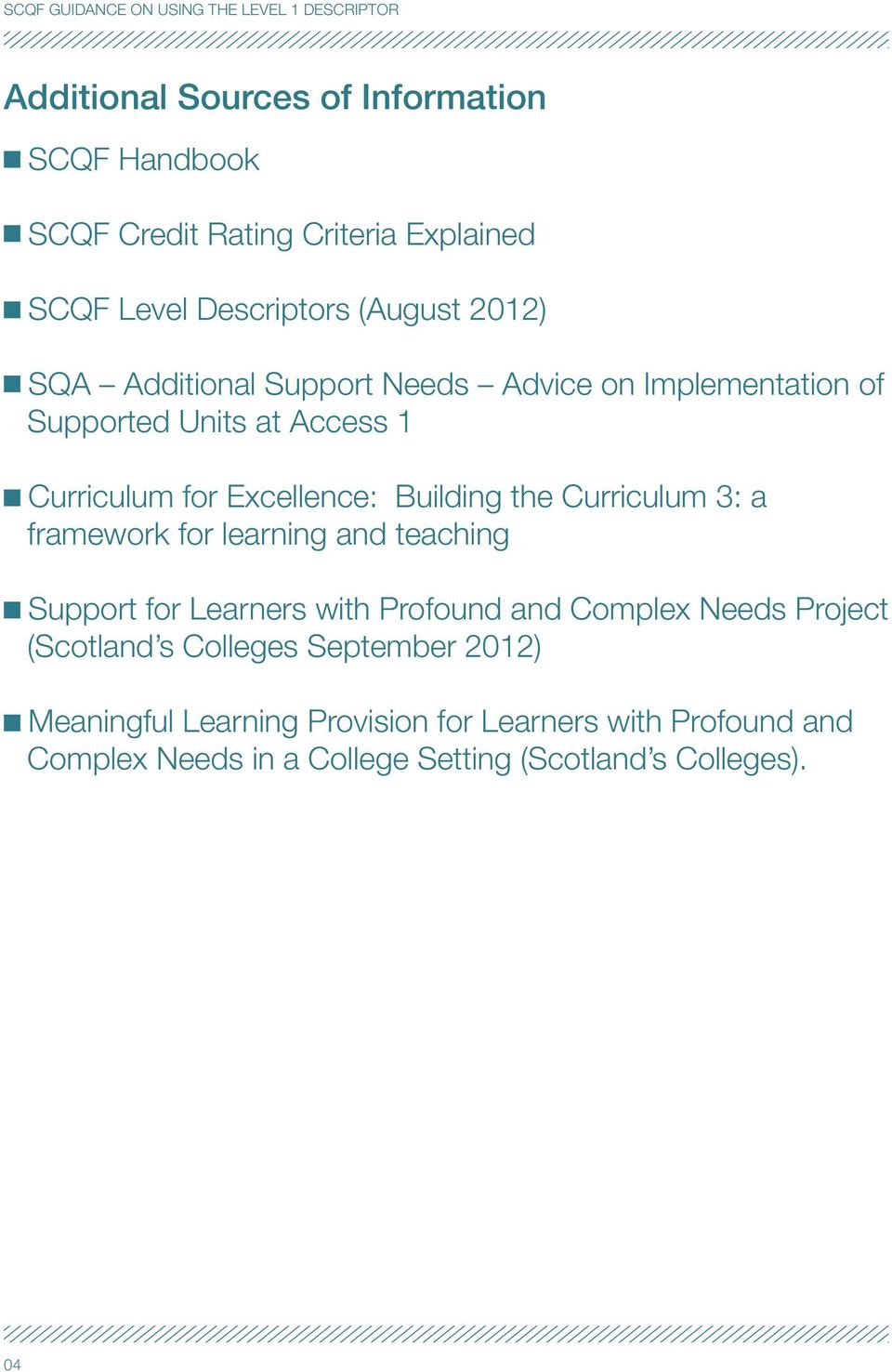 Building the Curriculum 3: a framework for learning and teaching Support for Learners with Profound and Complex Needs Project (Scotland s Colleges September 2012) Meaningful Learning Provision for