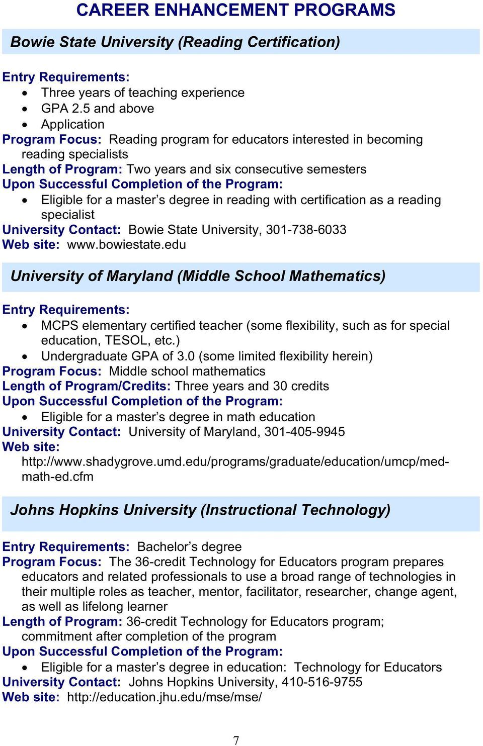 with certification as a reading specialist University Contact: Bowie State University, 301-738-6033 Twww.bowiestate.