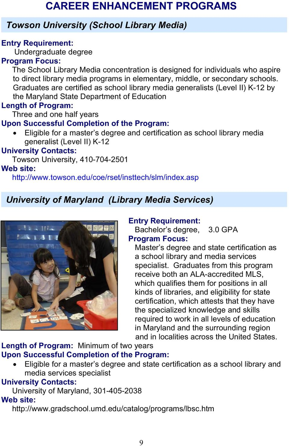 Graduates are certified as school library media generalists (Level II) K-12 by the Maryland State Department of Education Length of Program: Three and one half years Eligible for a master s degree