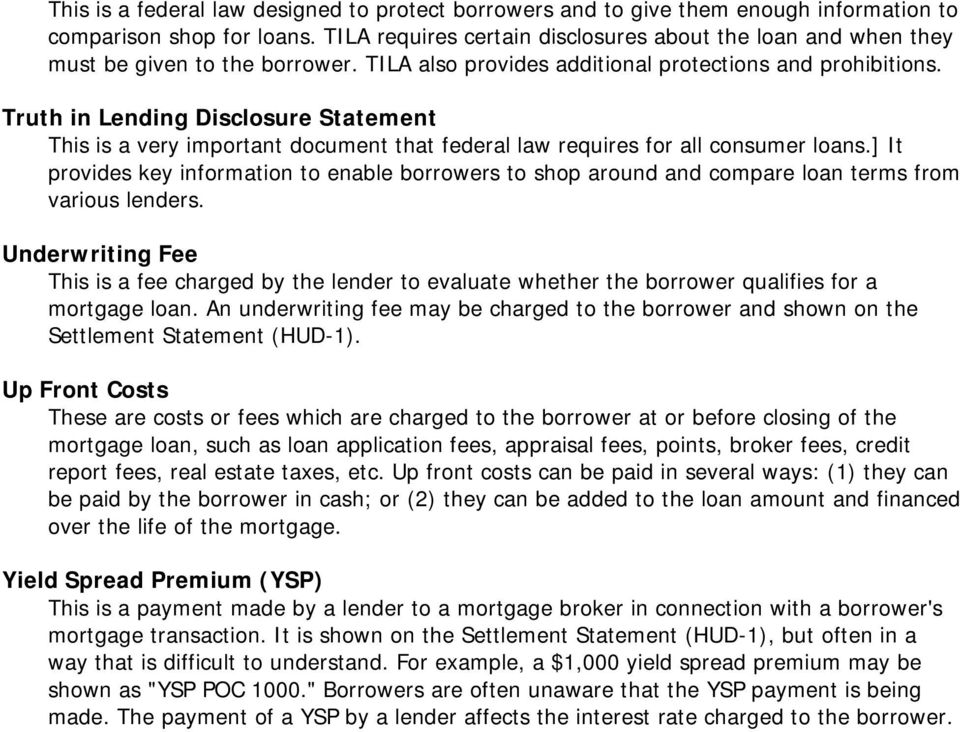 Truth in Lending Disclosure Statement This is a very important document that federal law requires for all consumer loans.