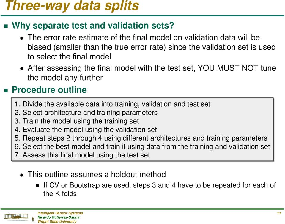 final model with the test set, YOU MUST NOT tune the model any further g Procedure outline. Divide the available data into training, validation and test set 2.
