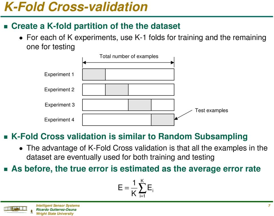 Cross validation is similar to Random Subsampling n The advantage of K-Fold Cross validation is that all the examples in the