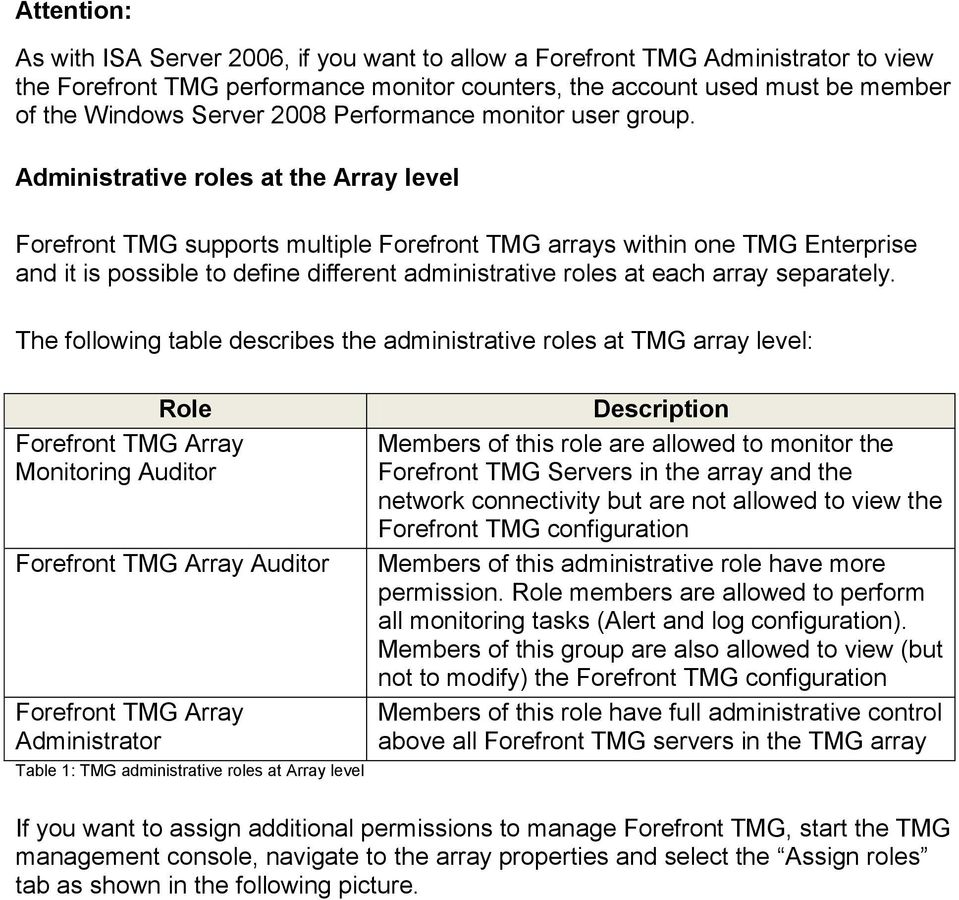 Administrative roles at the Array level Forefront TMG supports multiple Forefront TMG arrays within one TMG Enterprise and it is possible to define different administrative roles at each array