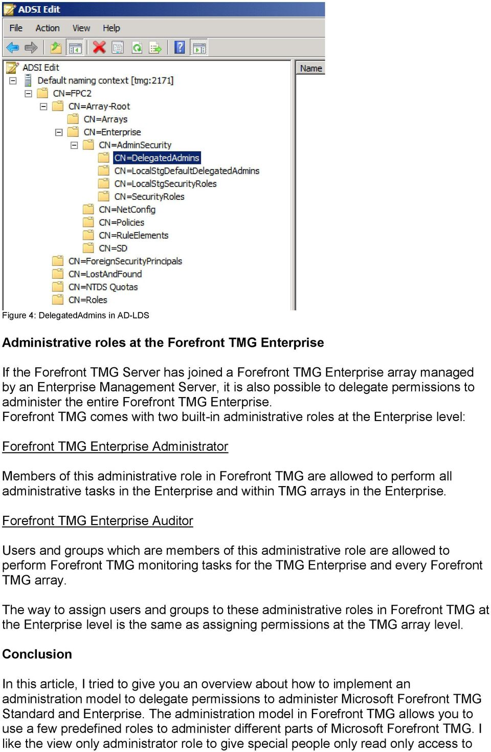 Forefront TMG comes with two built-in administrative roles at the Enterprise level: Forefront TMG Enterprise Administrator Members of this administrative role in Forefront TMG are allowed to perform