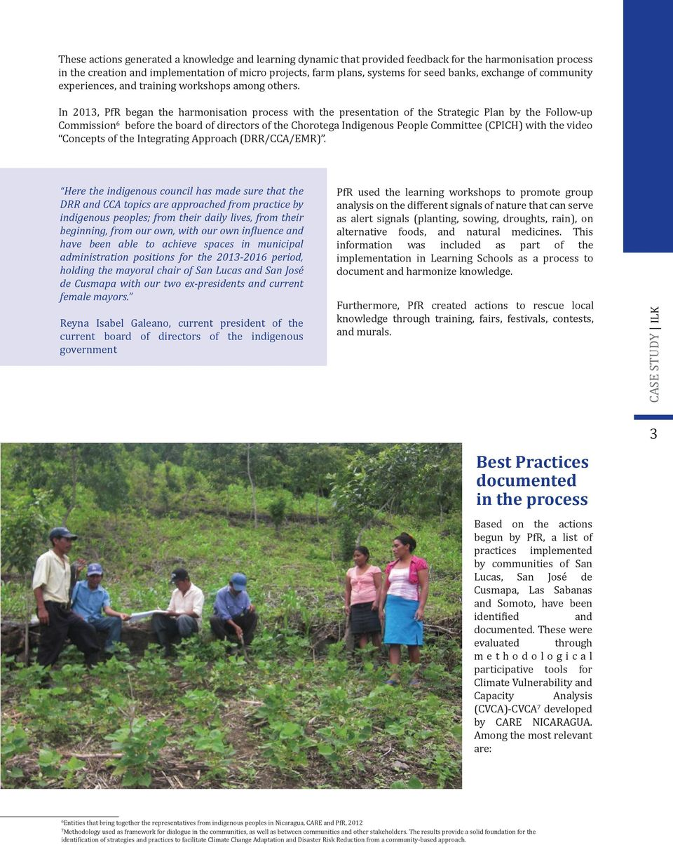 In 2013, PfR began the harmonisation process with the presentation of the Strategic Plan by the Follow-up Commission 6 before the board of directors of the Chorotega Indigenous People Committee