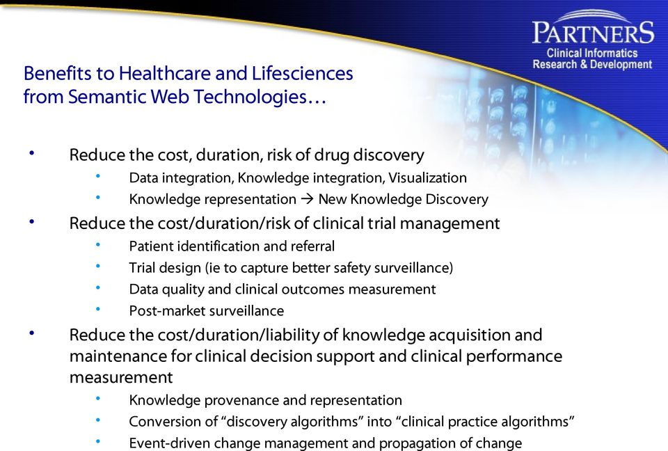 surveillance) Data quality and clinical outcomes measurement Post-market surveillance Reduce the cost/duration/liability of knowledge acquisition and maintenance for clinical decision