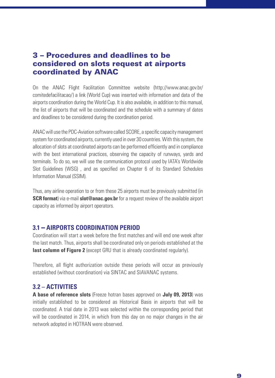 It is also available, in addition to this manual, the list of airports that will be coordinated and the schedule with a summary of dates and deadlines to be considered during the coordination period.