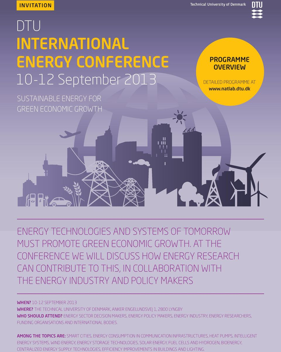 AT THE CONFERENCE WE WILL DISCUSS HOW ENERGY RESEARCH CAN CONTRIBUTE TO THIS, IN COLLABORATION WITH THE ENERGY INDUSTRY AND POLICY MAKERS WHEN? 10-12 September 2013 WHERE?