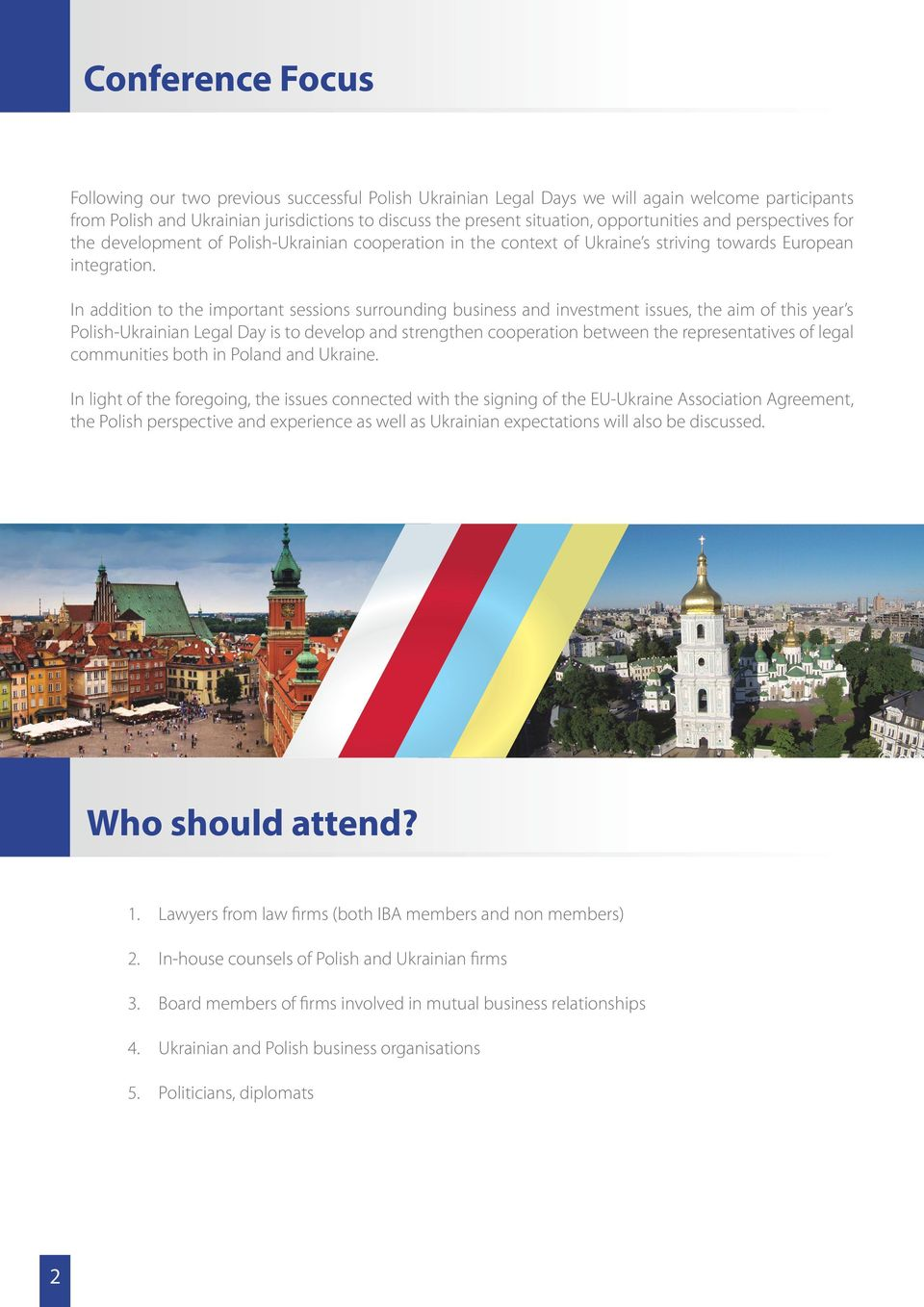 In addition to the important sessions surrounding business and investment issues, the aim of this year s Polish-Ukrainian Legal Day is to develop and strengthen cooperation between the