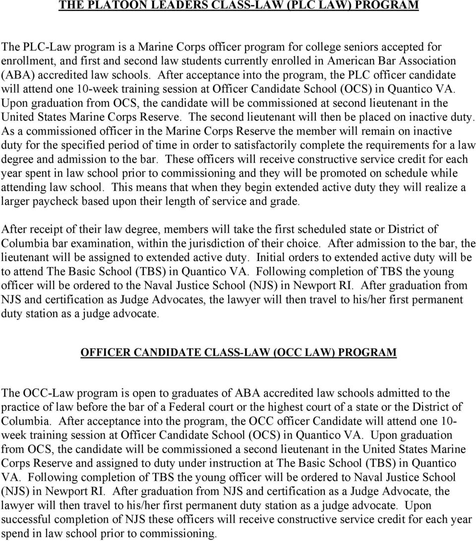 After acceptance into the program, the PLC officer candidate will attend one 10-week training session at Officer Candidate School (OCS) in Quantico VA.