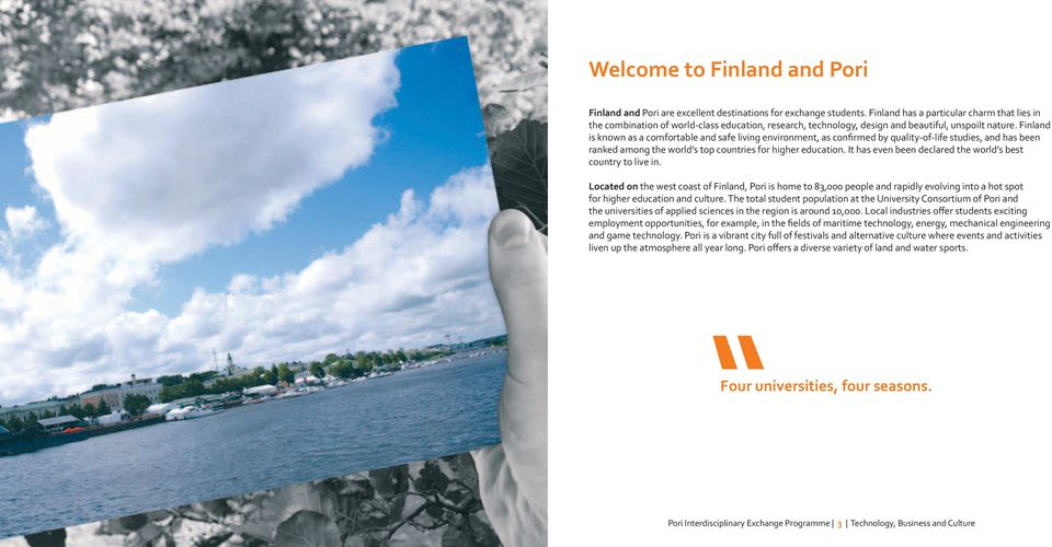 Finland is known as a comfortable and safe living environment, as confirmed by quality-of-life studies, and has been ranked among the world s top countries for higher education.