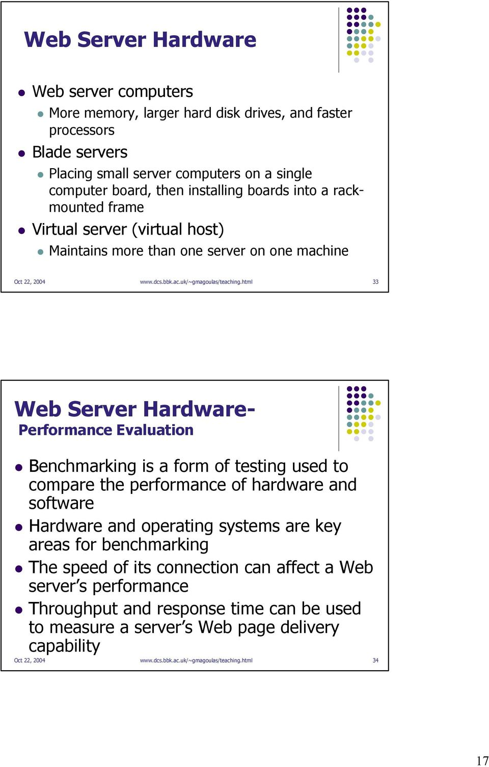 html 33 Web Server Hardware- Performance Evaluation Benchmarking is a form of testing used to compare the performance of hardware and software Hardware and operating systems are key areas for