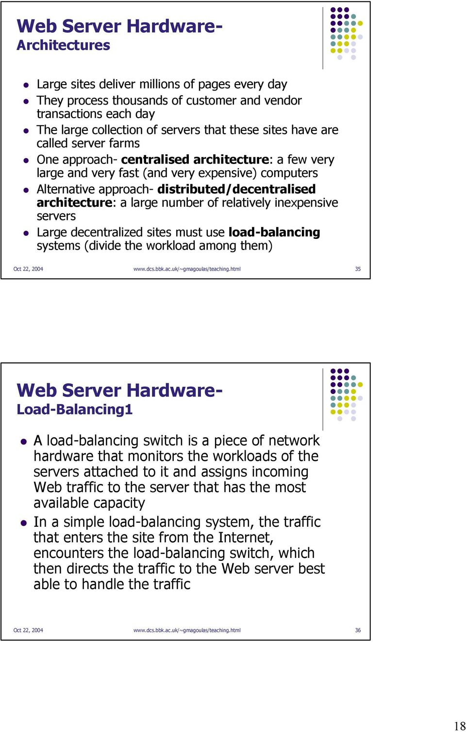 large number of relatively inexpensive servers Large decentralized sites must use load-balancing systems (divide the workload among them) Oct 22, 2004 www.dcs.bbk.ac.uk/~gmagoulas/teaching.