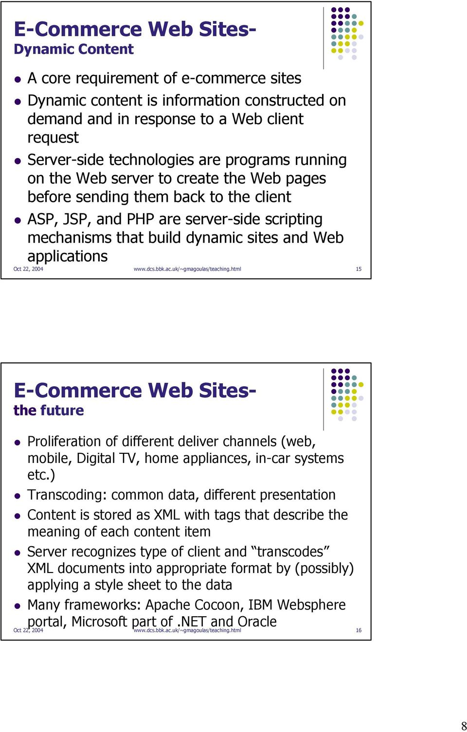 Oct 22, 2004 www.dcs.bbk.ac.uk/~gmagoulas/teaching.html 15 E-Commerce Web Sitesthe future Proliferation of different deliver channels (web, mobile, Digital TV, home appliances, in-car systems etc.