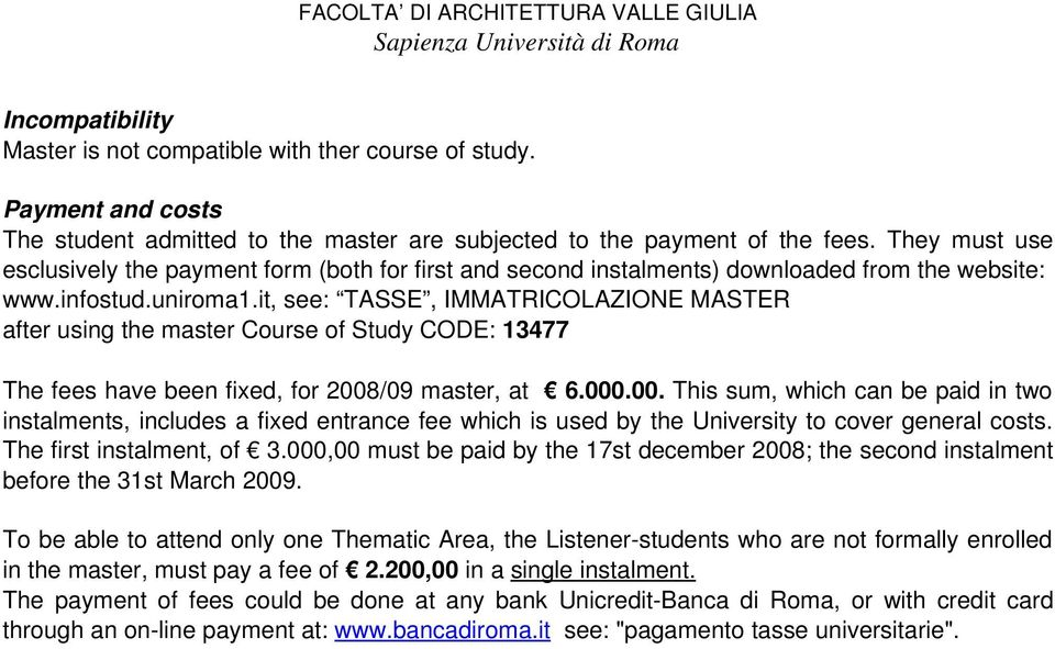 it, see: TASSE, IMMATRICOLAZIONE MASTER after using the master Course of Study CODE: 13477 The fees have been fixed, for 2008