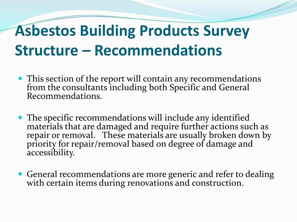 The specific recommendations will include any identified materials that are damaged and require further actions such as repair or removal.