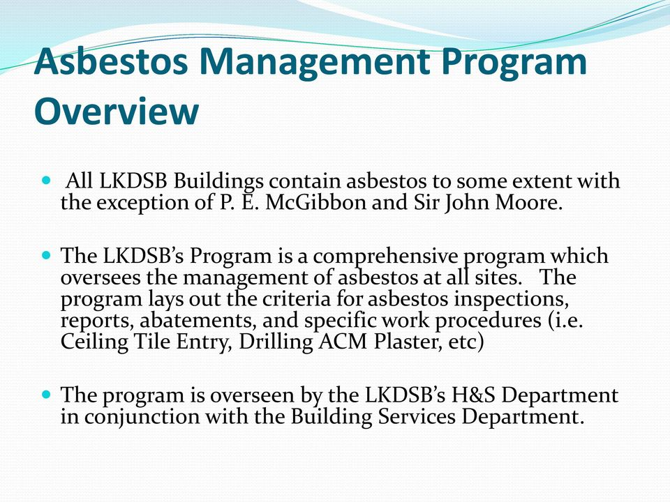 The LKDSB s Program is a comprehensive program which oversees the management of asbestos at all sites.