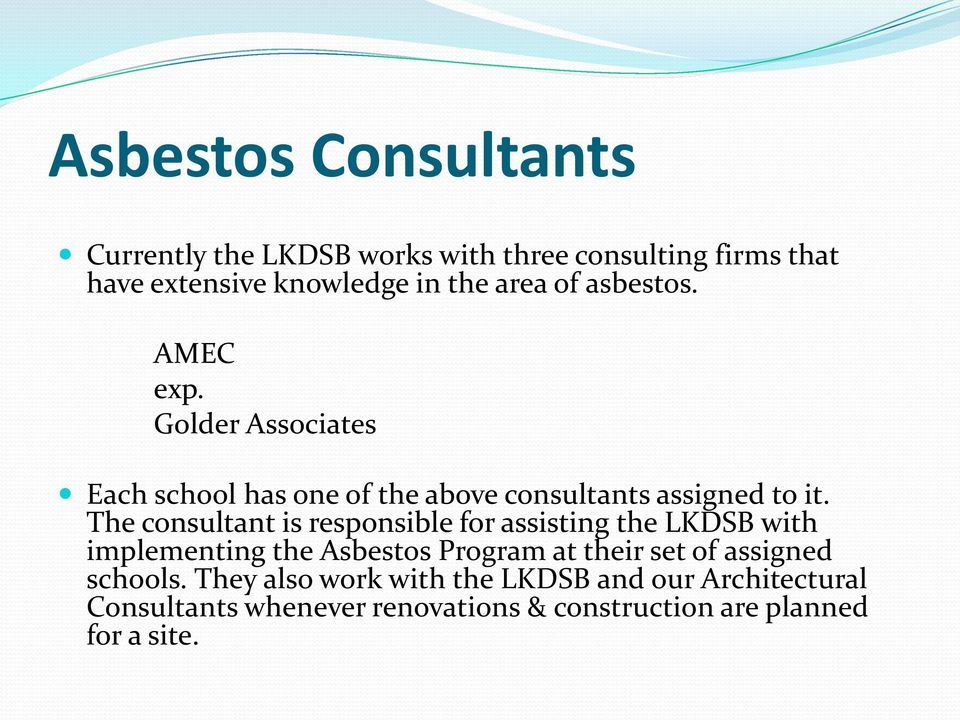 The consultant is responsible for assisting the LKDSB with implementing the Asbestos Program at their set of assigned