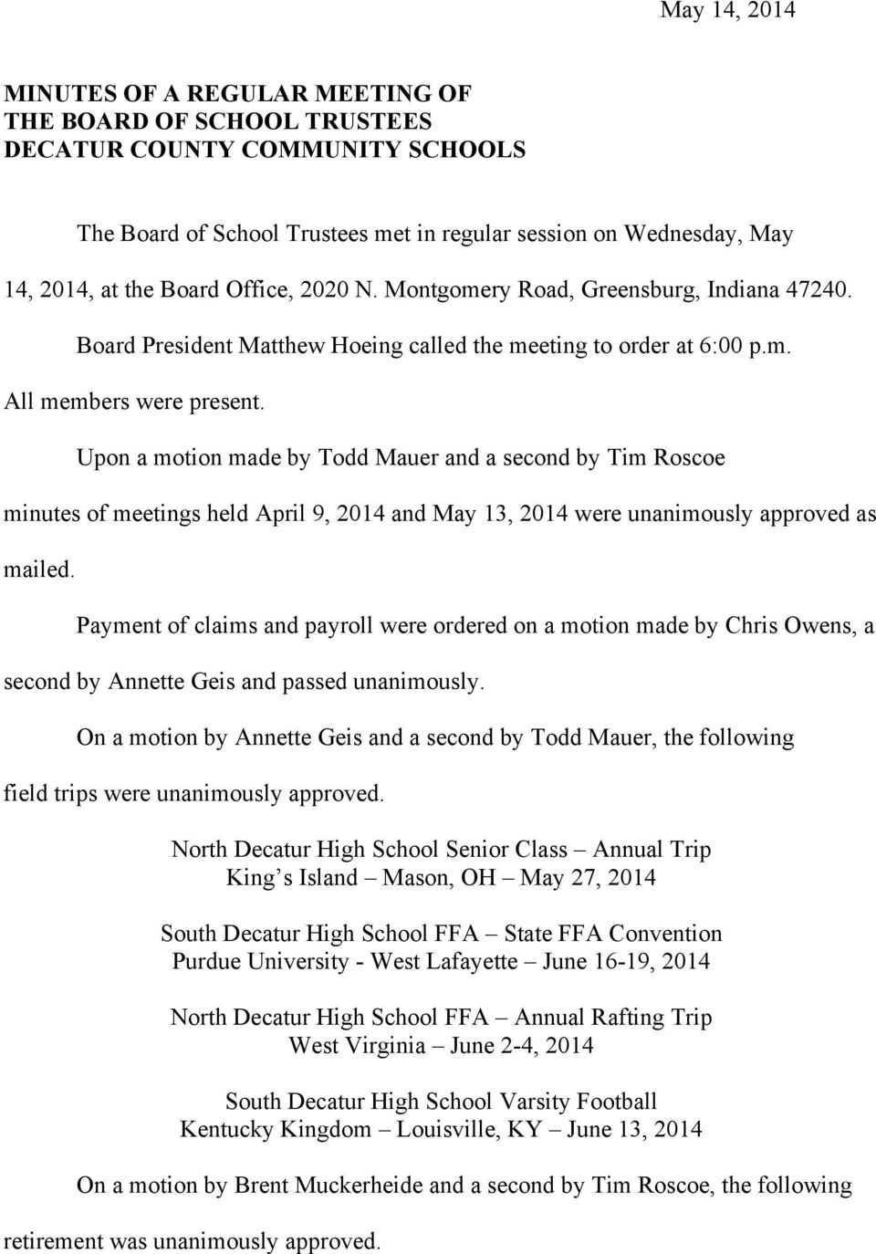 Upon a motion made by Todd Mauer and a second by Tim Roscoe minutes of meetings held April 9, 2014 and May 13, 2014 were unanimously approved as mailed.