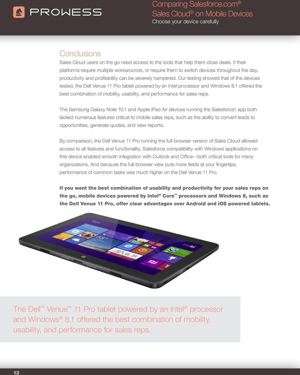 Our testing showed that of the devices tested, the Dell Venue 11 Pro tablet powered by an Intel processor and Windows 8.