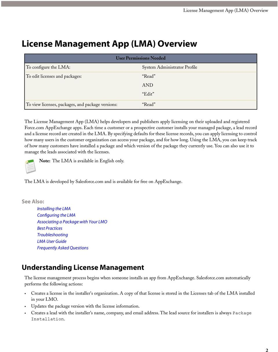 Each time a customer or a prospective customer installs your managed package, a lead record and a license record are created in the LMA.