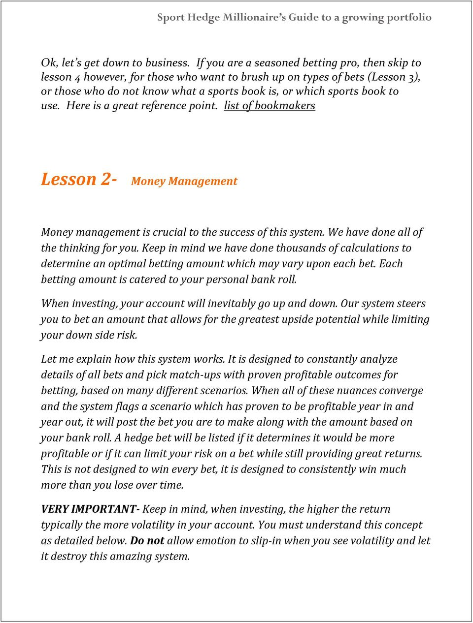 use. Here is a great reference point. list of bookmakers Lesson 2- Money Management Money management is crucial to the success of this system. We have done all of the thinking for you.