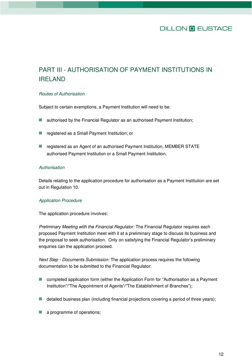 Payment Institution. Authorisation Details relating to the application procedure for authorisation as a Payment Institution are set out in Regulation 10.