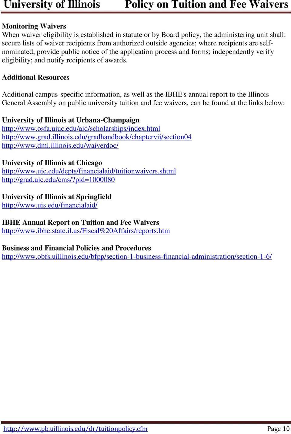 Additional Resources Additional campus-specific information, as well as the IBHE's annual report to the Illinois General Assembly on public university tuition and fee waivers, can be found at the