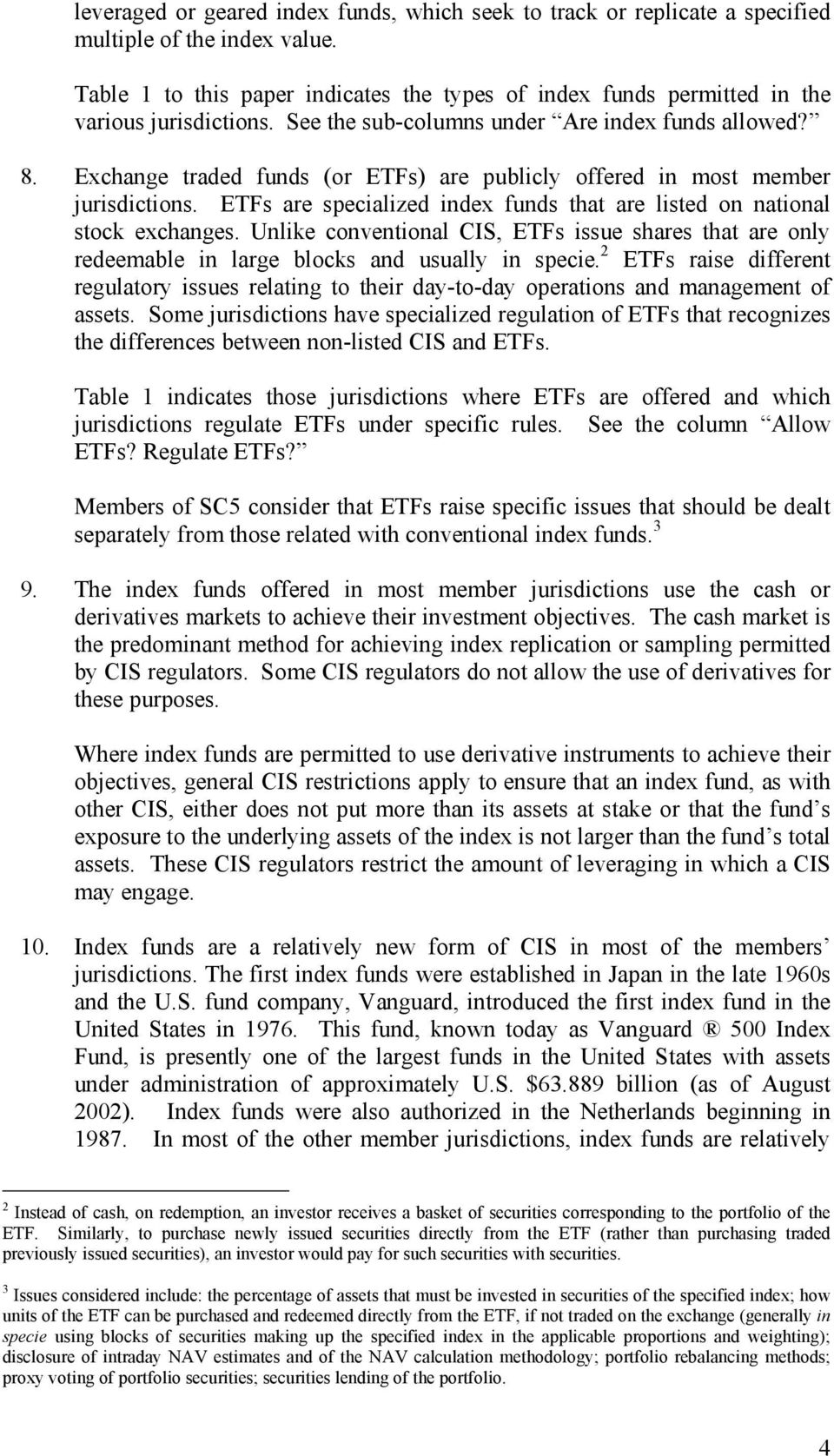 Exchange traded funds (or ETFs) are publicly offered in most member jurisdictions. ETFs are specialized index funds that are listed on national stock exchanges.