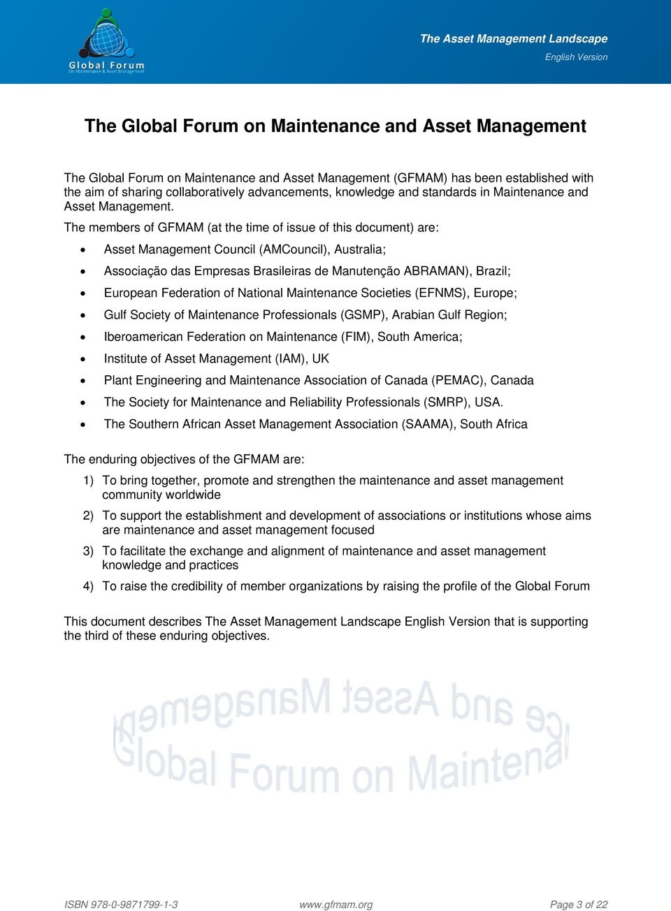 The members of GFMAM (at the time of issue of this document) are: Asset Management Council (AMCouncil), Australia; Associação das Empresas Brasileiras de Manutenção ABRAMAN), Brazil; European