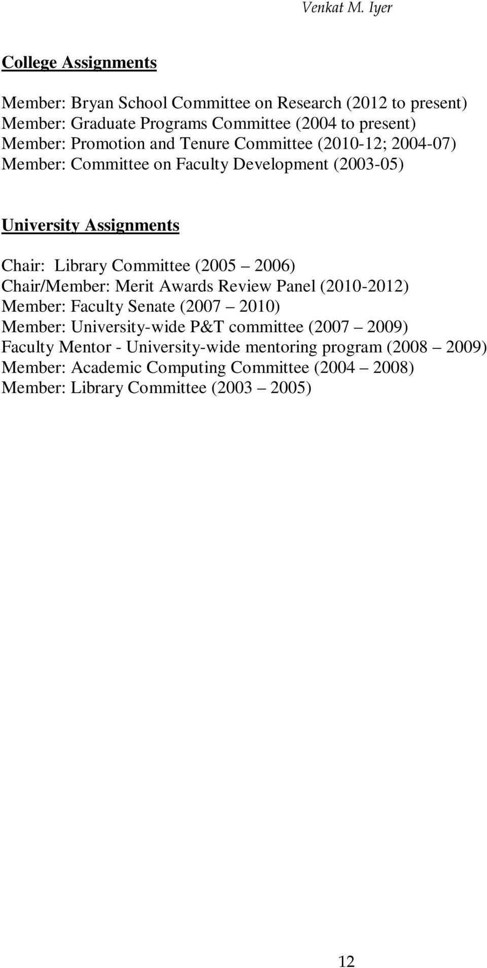 (2005 2006) Chair/Member: Merit Awards Review Panel (2010-2012) Member: Faculty Senate (2007 2010) Member: University-wide P&T committee (2007 2009)