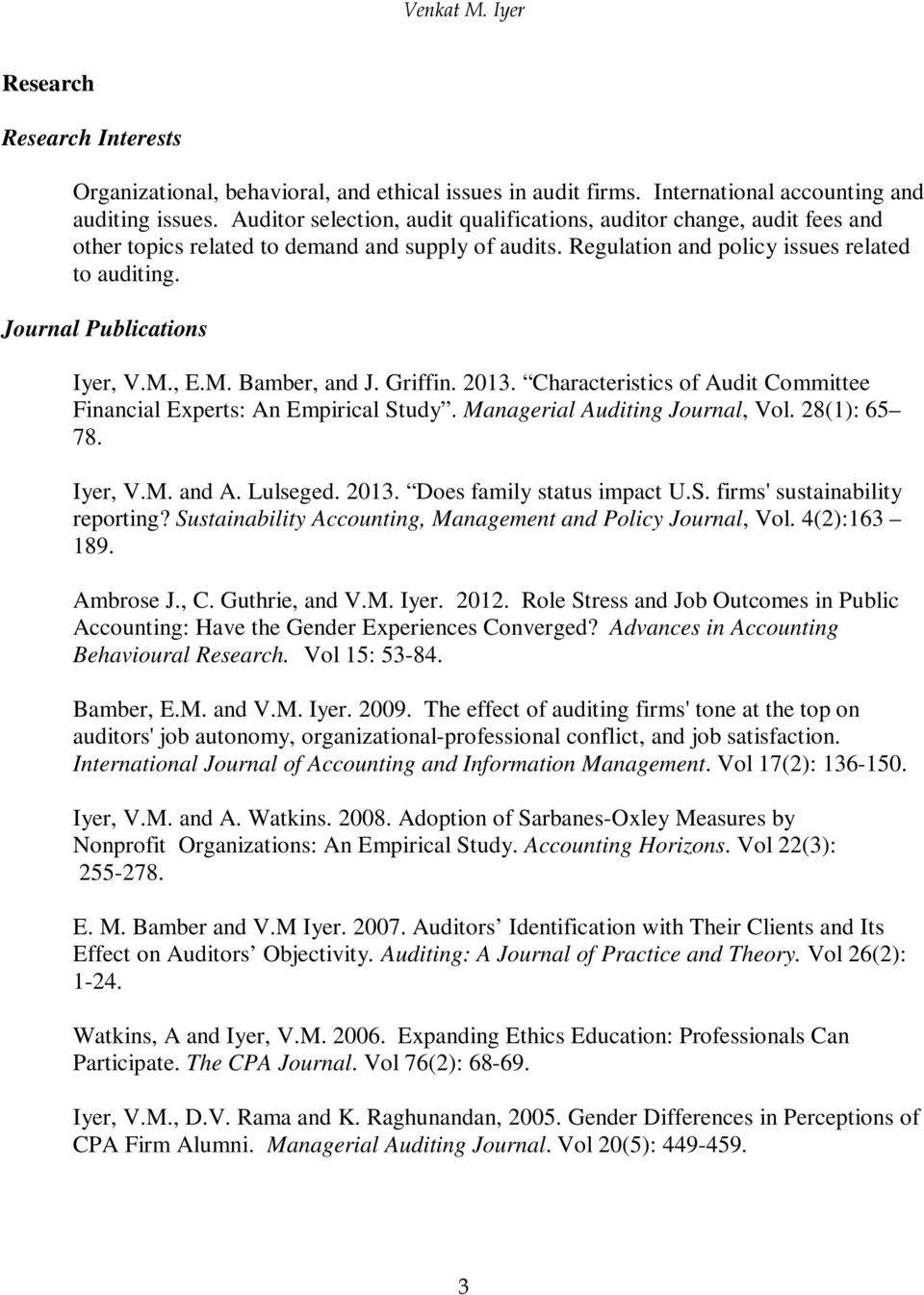 Journal Publications Iyer, V.M., E.M. Bamber, and J. Griffin. 2013. Characteristics of Audit Committee Financial Experts: An Empirical Study. Managerial Auditing Journal, Vol. 28(1): 65 78. Iyer, V.M. and A.