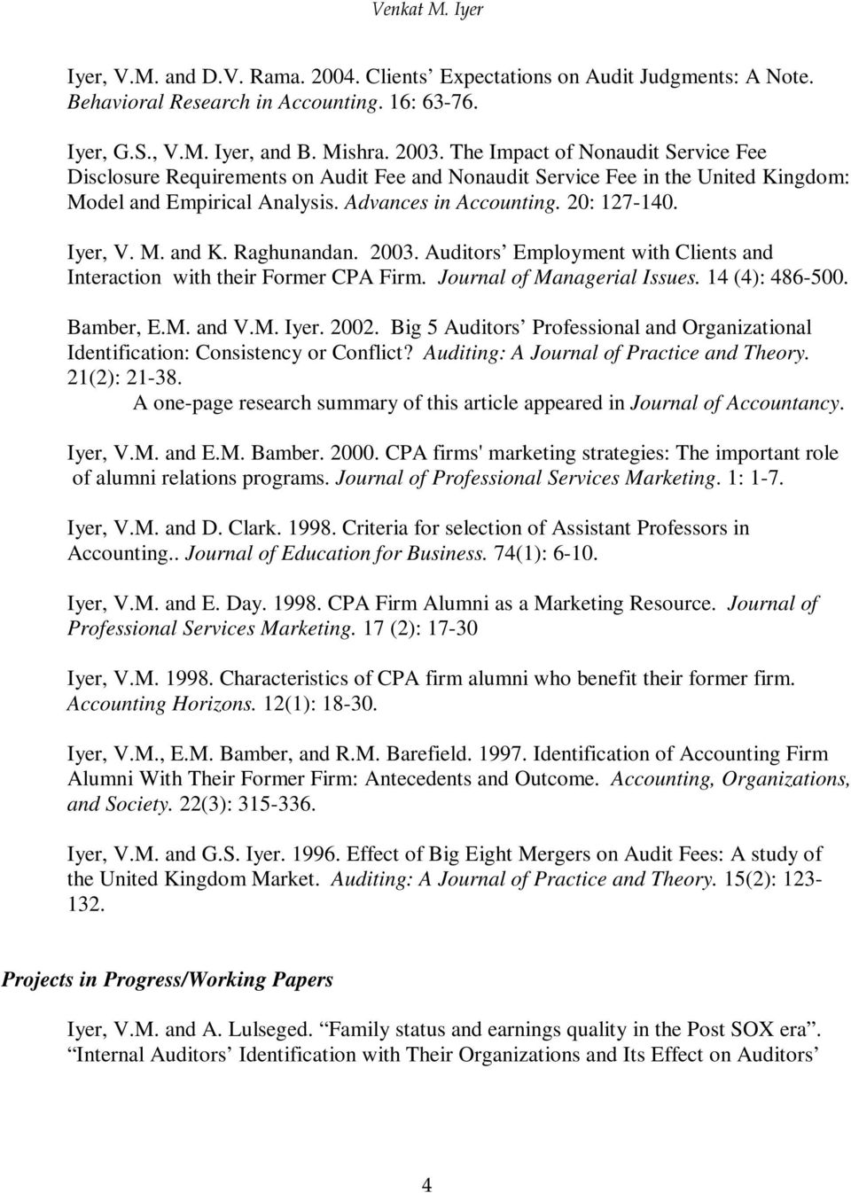Raghunandan. 2003. Auditors Employment with Clients and Interaction with their Former CPA Firm. Journal of Managerial Issues. 14 (4): 486-500. Bamber, E.M. and V.M. Iyer. 2002.