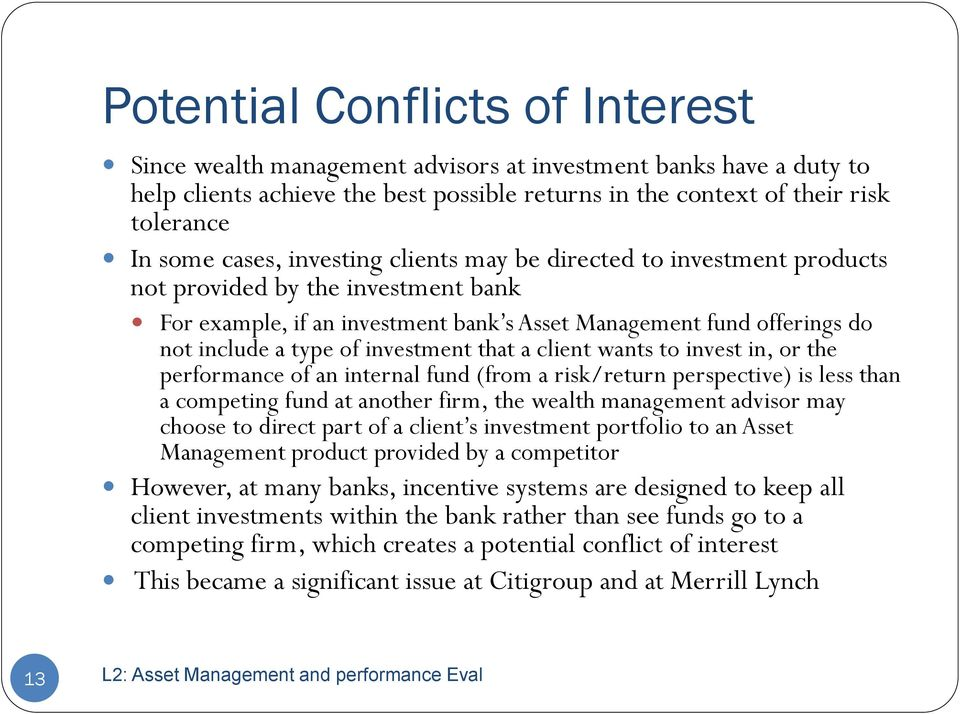 investment that a client wants to invest in, or the performance of an internal fund (from a risk/return perspective) is less than a competing fund at another firm, the wealth management advisor may