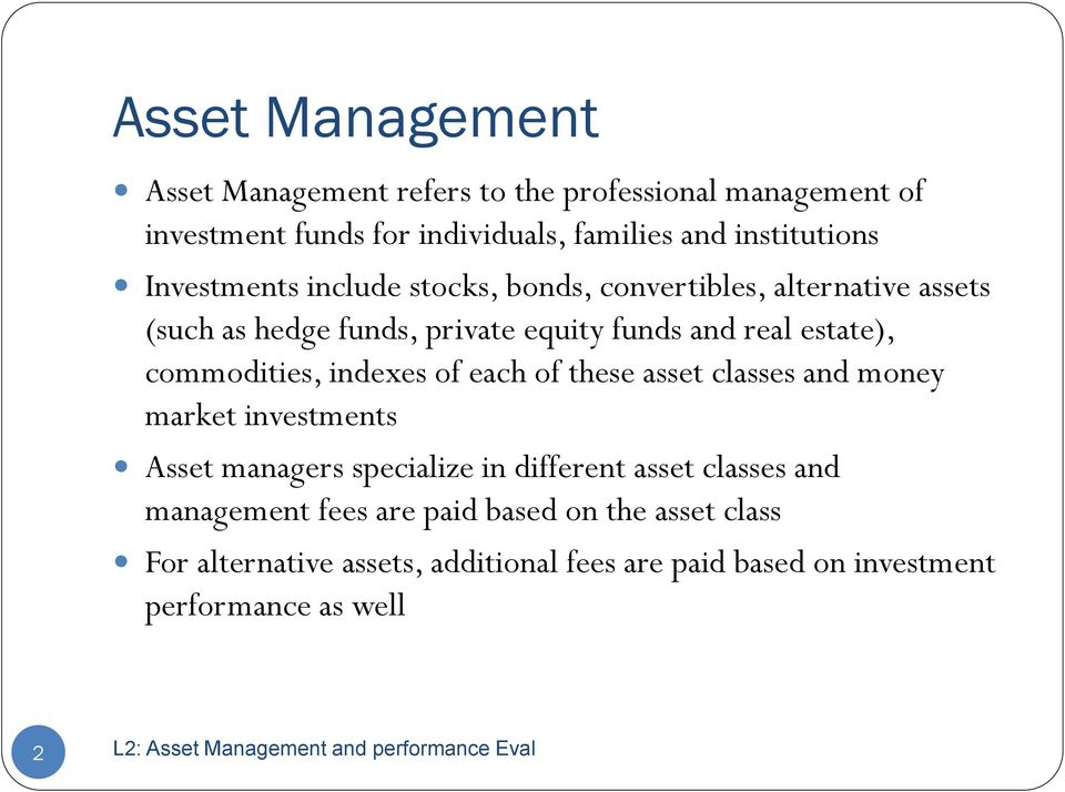 commodities, indexes of each of these asset classes and money market investments Asset managers specialize in different asset classes