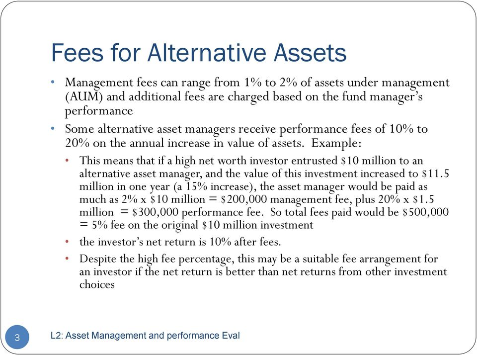 Example: This means that if a high net worth investor entrusted $10 million to an alternative asset manager, and the value of this investment increased to $11.