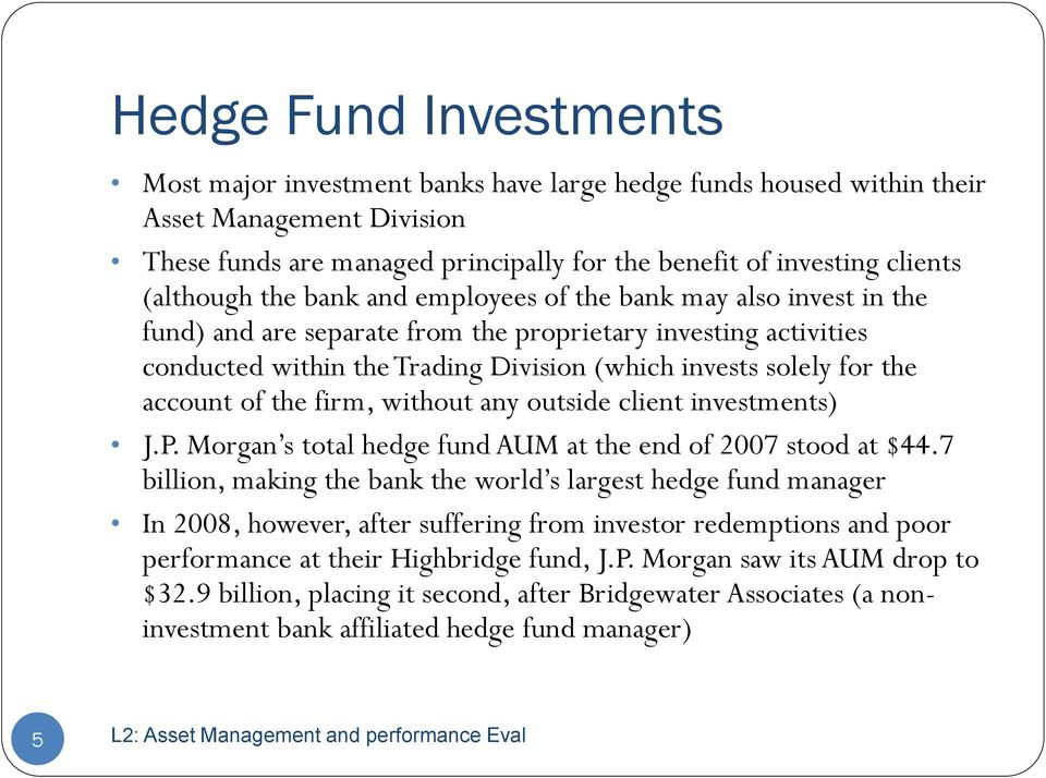 the account of the firm, without any outside client investments) J.P. Morgan s total hedge fund AUM at the end of 2007 stood at $44.