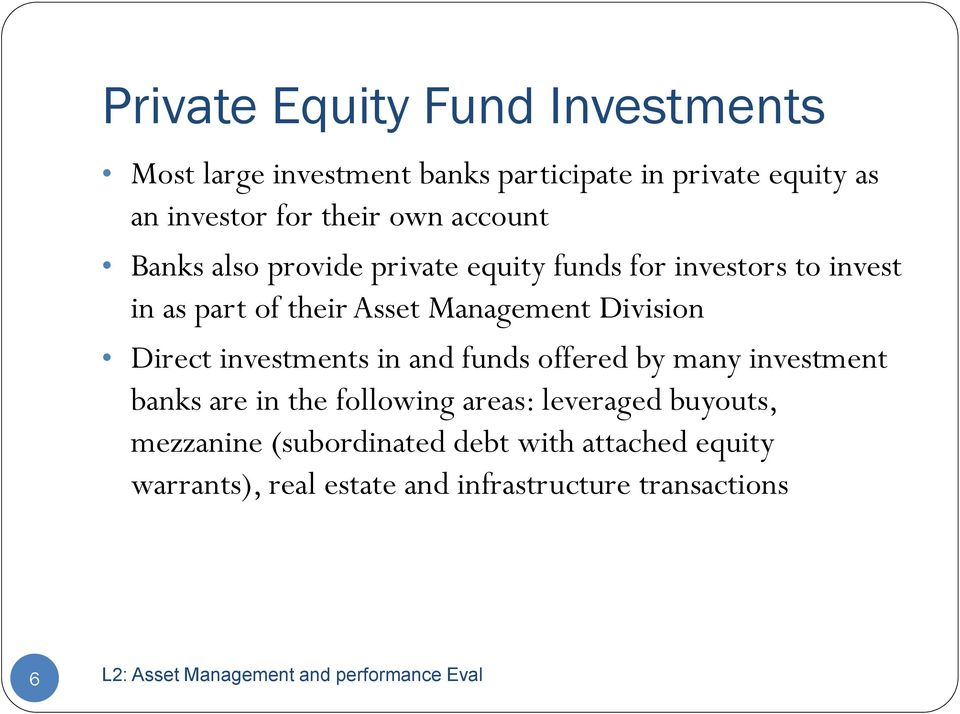 Management Division Direct investments in and funds offered by many investment banks are in the following areas:
