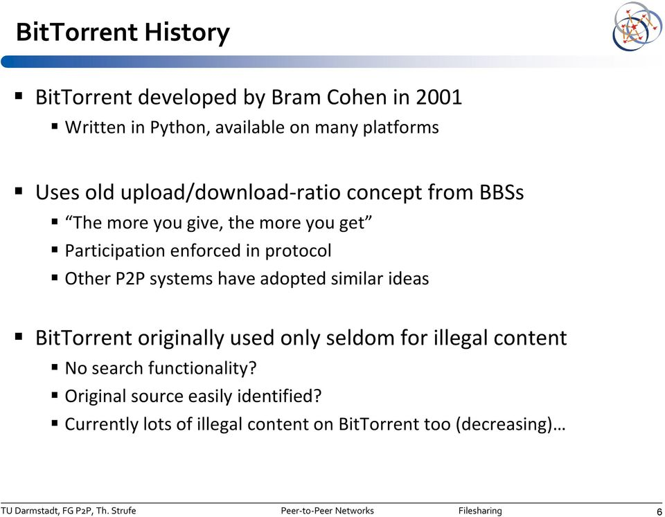 Other P2P systems have adopted similar ideas BitTorrent originally used only seldom for illegal content No search