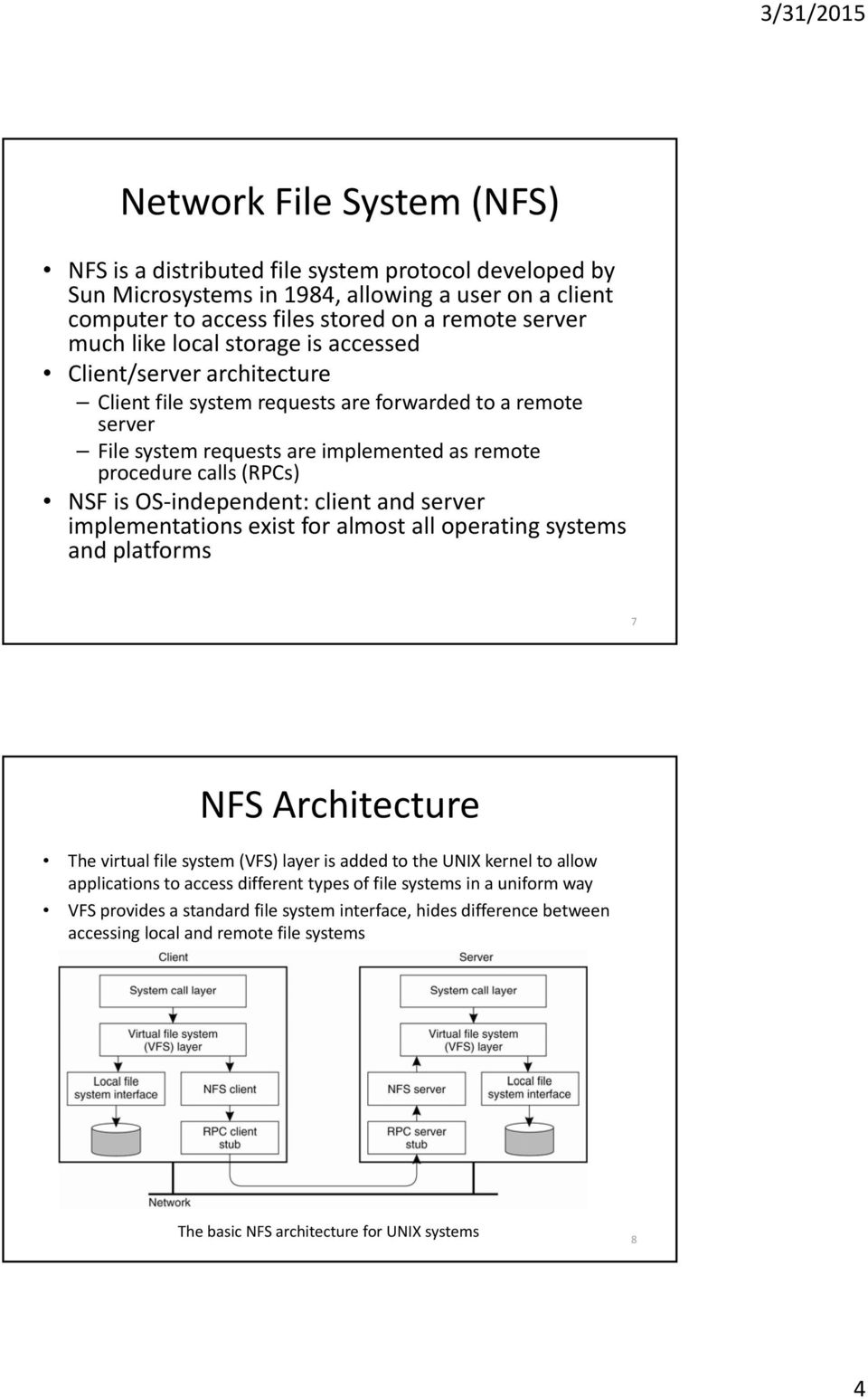 independent: client and server implementations exist for almost all operating systems and platforms 7 NFS Architecture The virtual file system (VFS) layer is added to the UNIX kernel to allow
