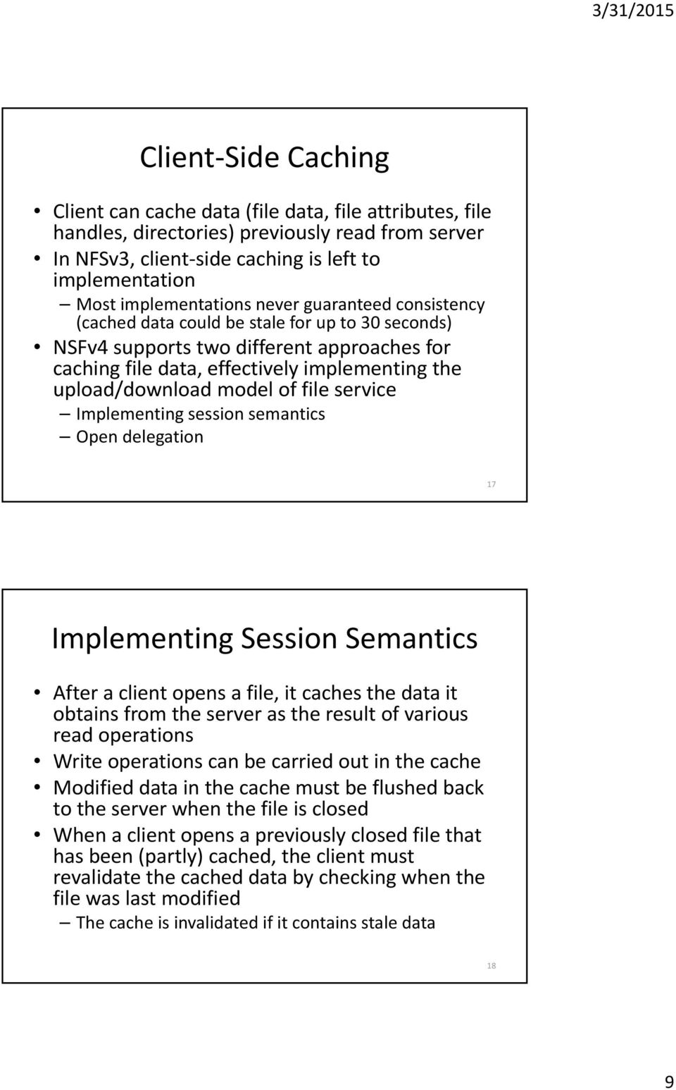 upload/download model of file service Implementing session semantics Open delegation 17 Implementing Session Semantics After a client opens a file, it caches the data it obtains from the server as