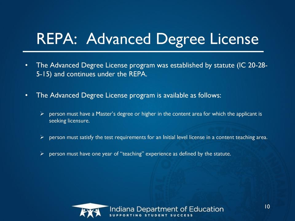 The Advanced Degree License program is available as follows: person must have a Master s degree or higher in the content