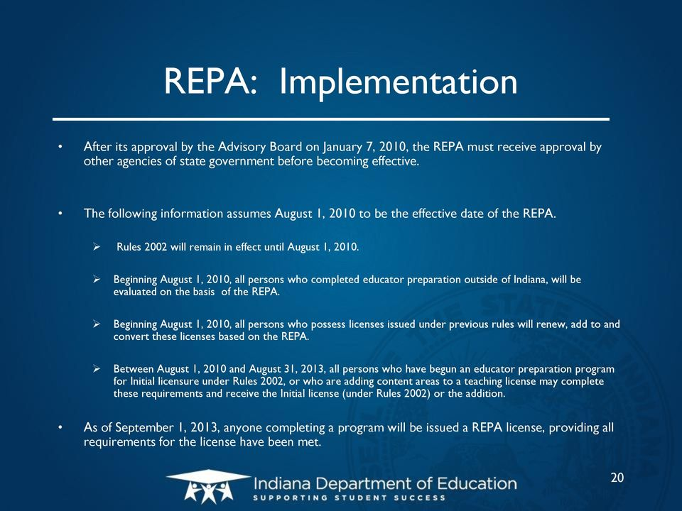 Beginning August 1, 2010, all persons who completed educator preparation outside of Indiana, will be evaluated on the basis of the REPA.