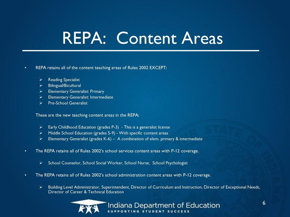 content areas Elementary Generalist (grades K-6) A combination of elem. primary & intermediate The REPA retains all of Rules 2002 s school services content areas with P-12 coverage.